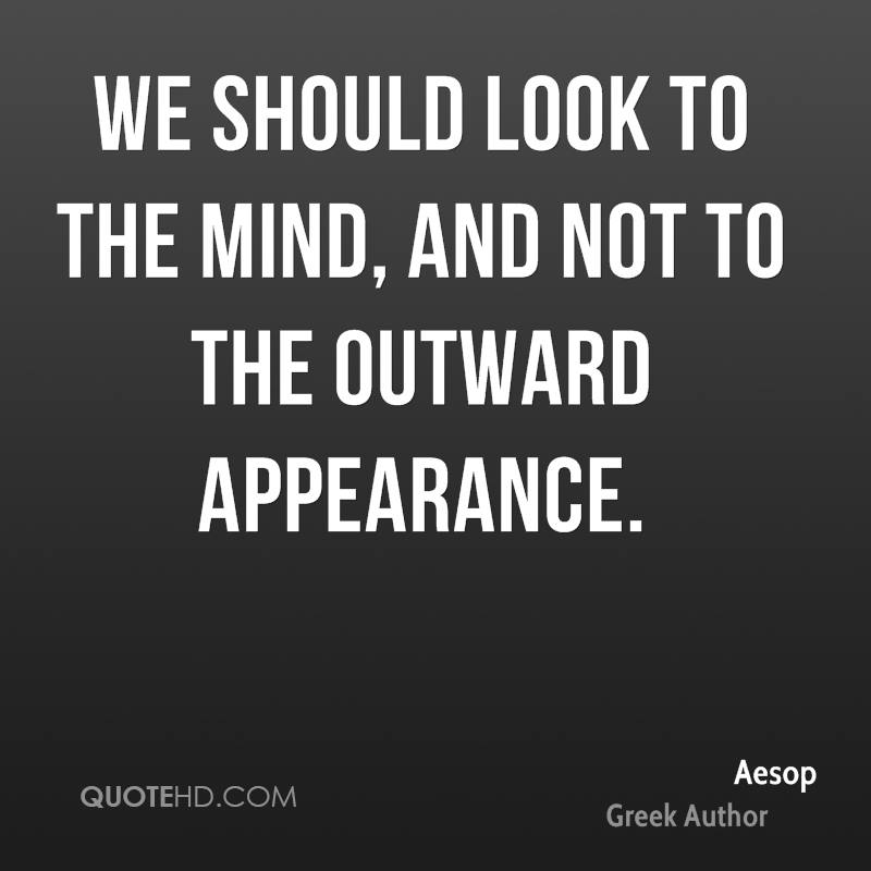 We should look to the mind, and not to the outward appearance.