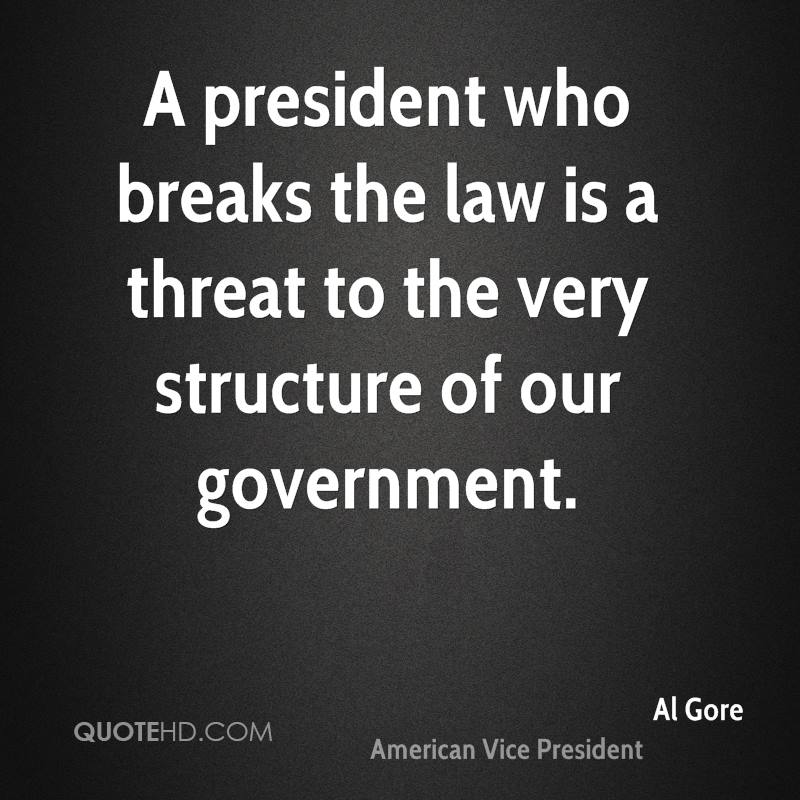 A president who breaks the law is a threat to the very structure of our government.