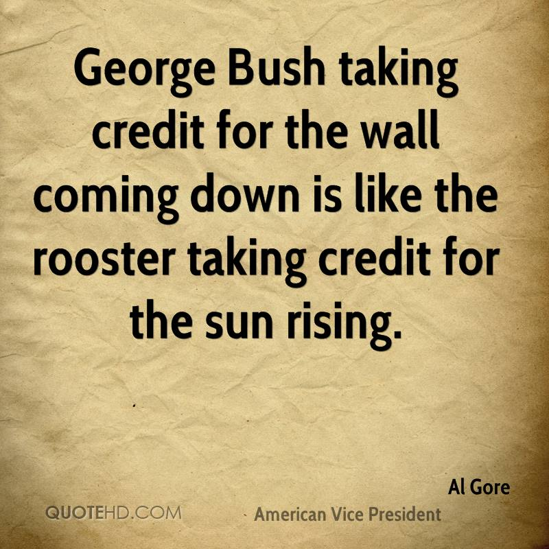 George Bush taking credit for the wall coming down is like the rooster taking credit for the sun rising.