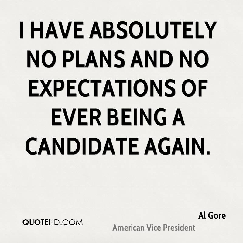 I have absolutely no plans and no expectations of ever being a candidate again.