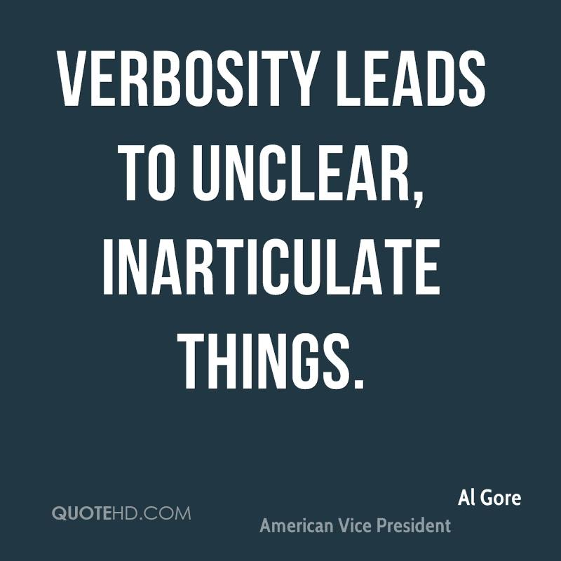Verbosity leads to unclear, inarticulate things.