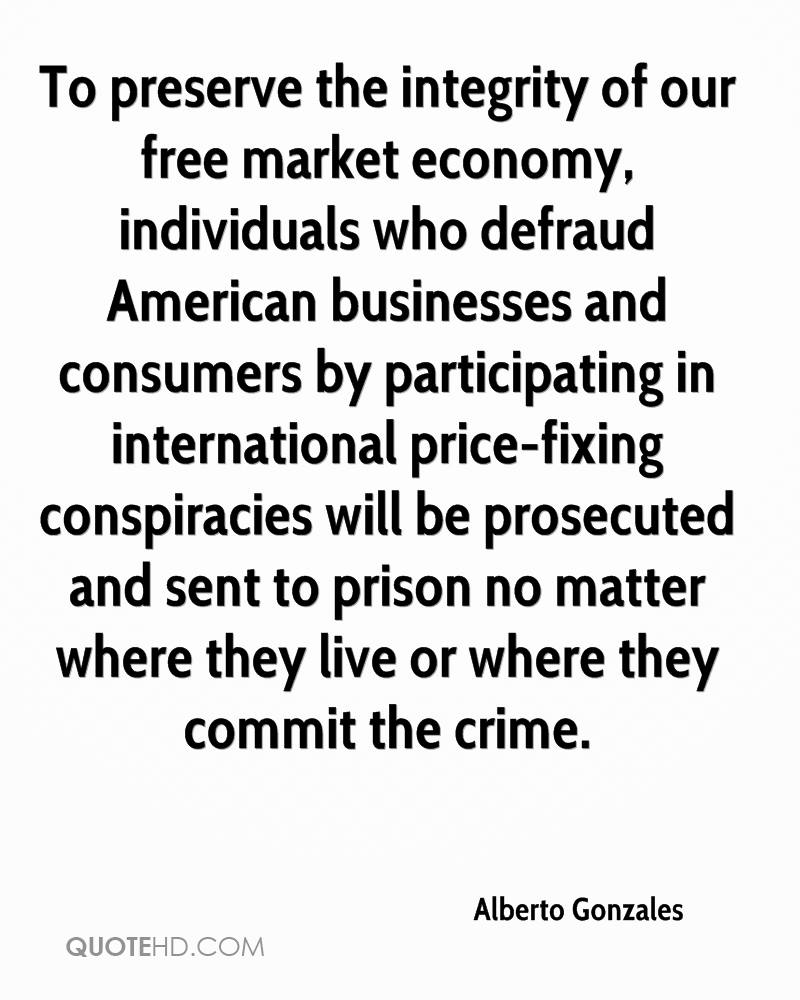To preserve the integrity of our free market economy, individuals who defraud American businesses and consumers by participating in international price-fixing conspiracies will be prosecuted and sent to prison no matter where they live or where they commit the crime.