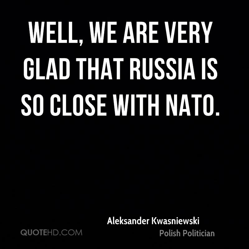 Well, we are very glad that Russia is so close with NATO.