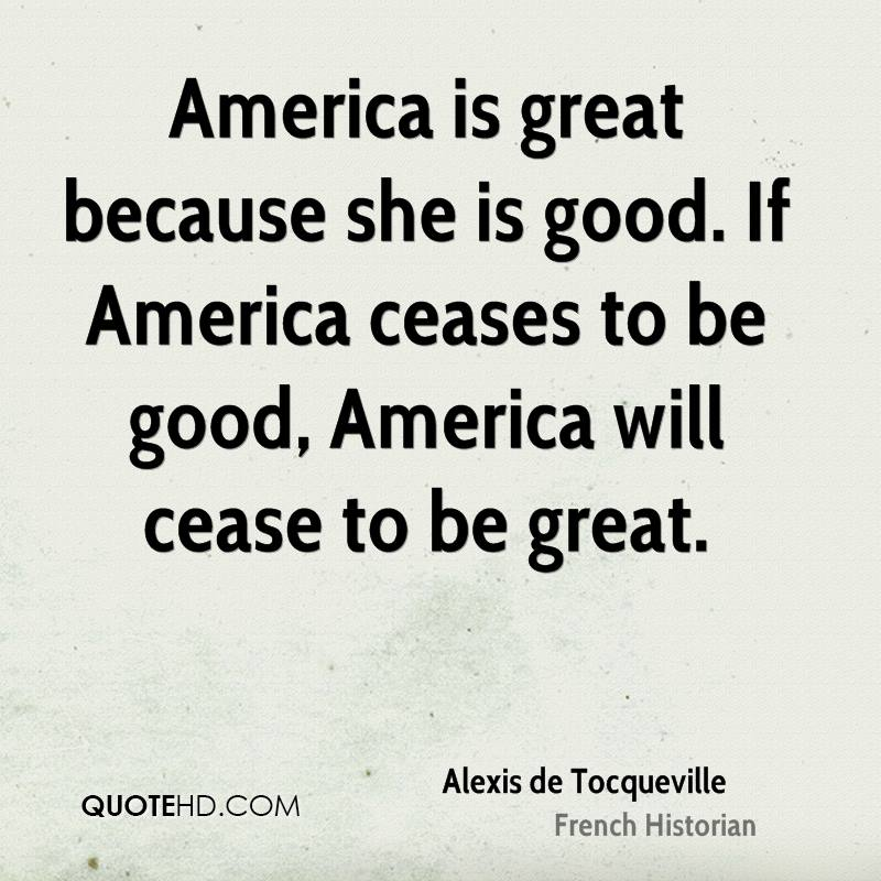 America is great because she is good. If America ceases to be good, America will cease to be great.