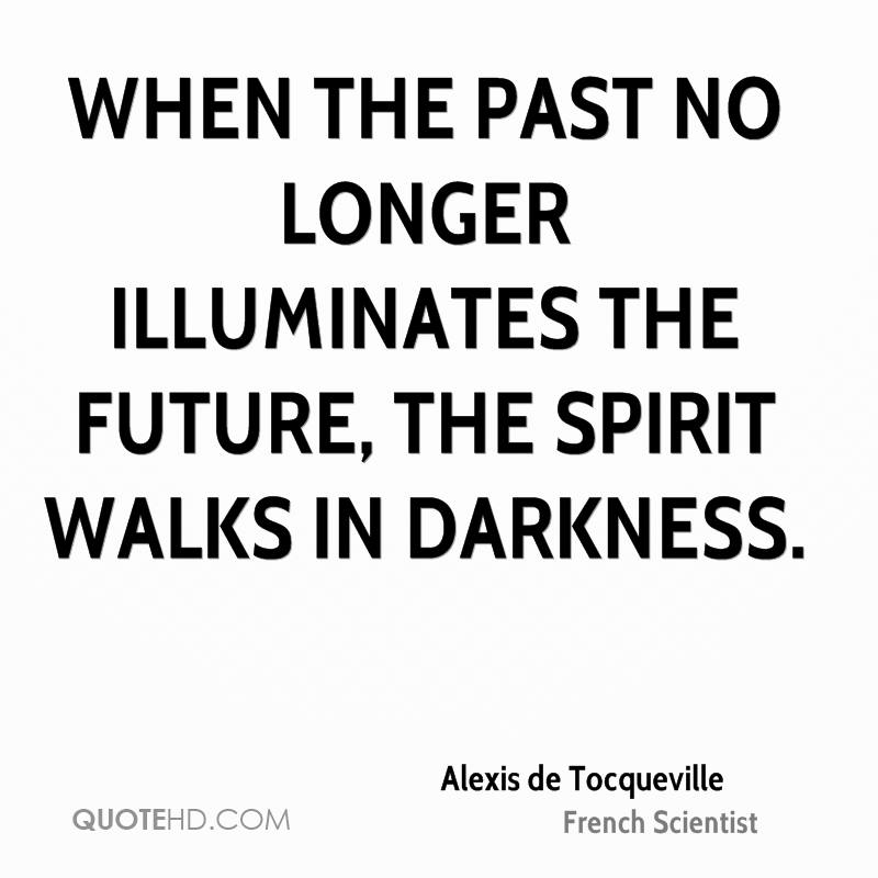 When the past no longer illuminates the future, the spirit walks in darkness.