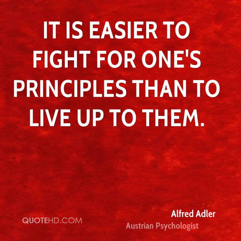 It is easier to fight for one's principles than to live up to them.