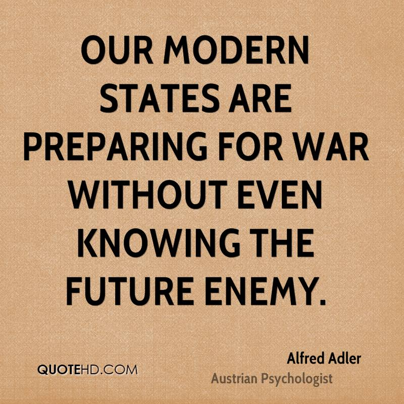 Our modern states are preparing for war without even knowing the future enemy.