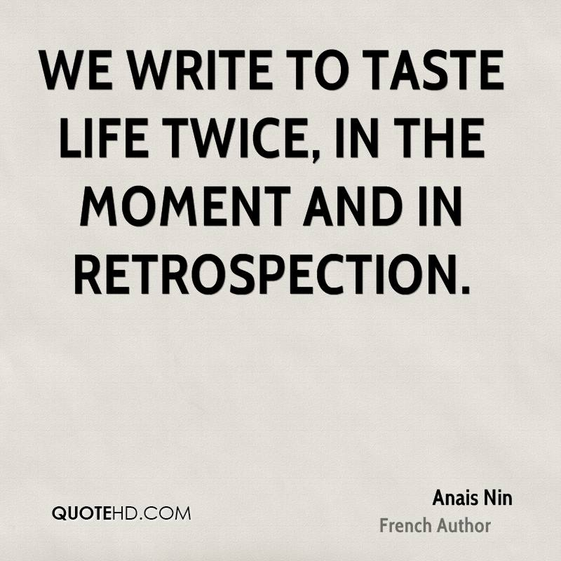 We write to taste life twice, in the moment and in retrospection.