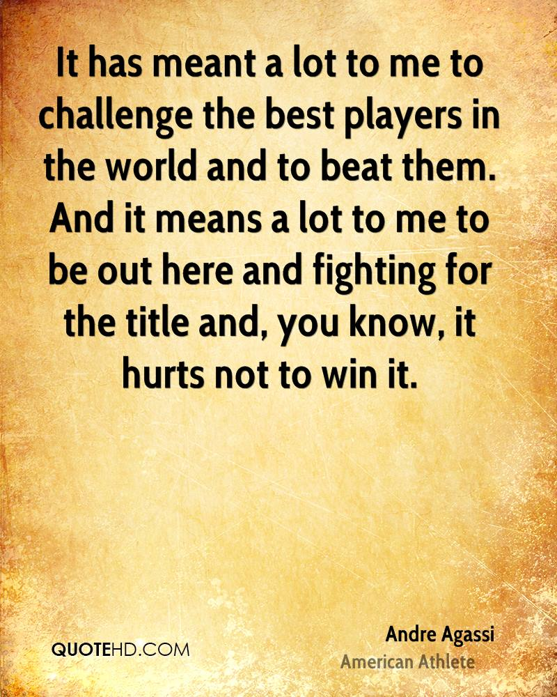 It has meant a lot to me to challenge the best players in the world and to beat them. And it means a lot to me to be out here and fighting for the title and, you know, it hurts not to win it.