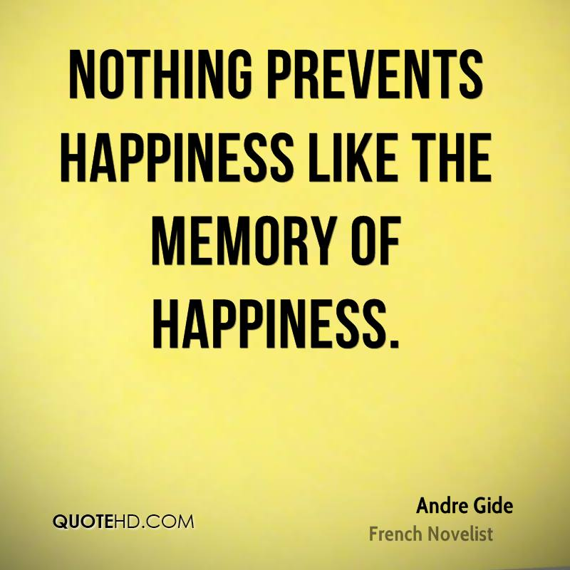 Nothing prevents happiness like the memory of happiness.