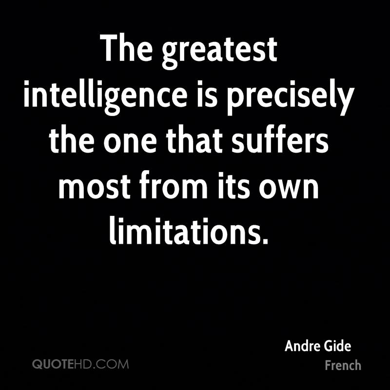 The greatest intelligence is precisely the one that suffers most from its own limitations.