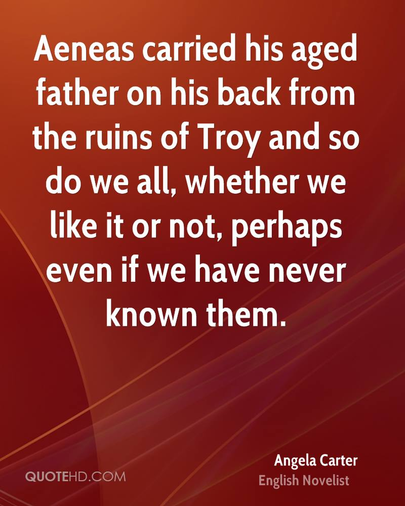 Aeneas carried his aged father on his back from the ruins of Troy and so do we all, whether we like it or not, perhaps even if we have never known them.