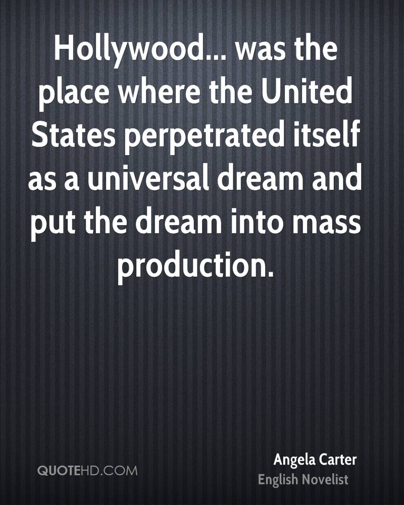 Hollywood... was the place where the United States perpetrated itself as a universal dream and put the dream into mass production.