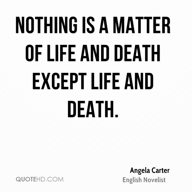 Quotes About Life An Death Picture: Angela Carter Death Quotes