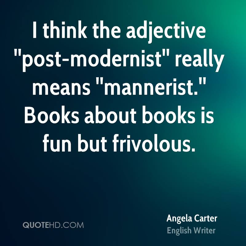 I think the adjective ''post-modernist'' really means ''mannerist.'' Books about books is fun but frivolous.