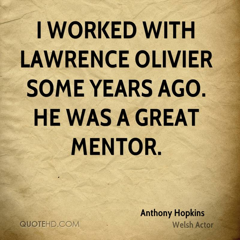 I worked with Lawrence Olivier some years ago. He was a great mentor.