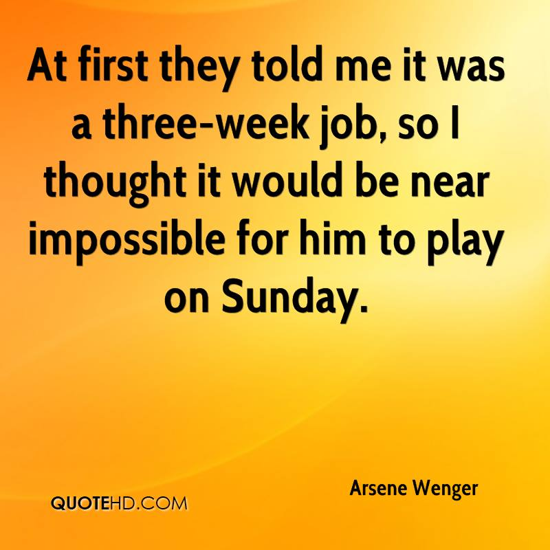 At first they told me it was a three-week job, so I thought it would be near impossible for him to play on Sunday.