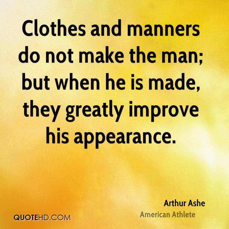 manners make a man Offering to lend some help will make you the ultimate classy lady/man if you're at someone's house for dinner, always ask if they need extra help when it's time to clean up, offer a hand.