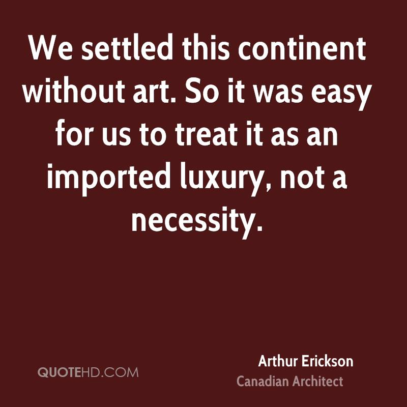 We settled this continent without art. So it was easy for us to treat it as an imported luxury, not a necessity.