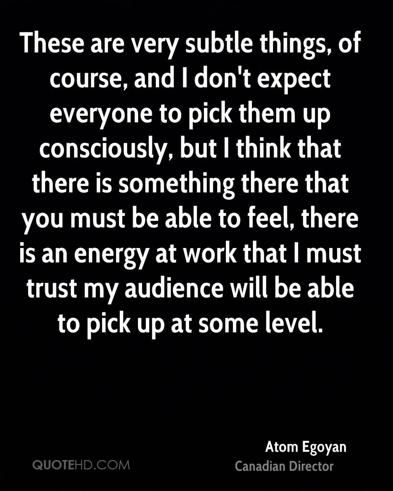 These are very subtle things, of course, and I don't expect everyone to pick them up consciously, but I think that there is something there that you must be able to feel, there is an energy at work that I must trust my audience will be able to pick up at some level.