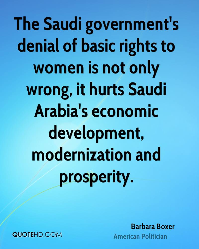 The Saudi government's denial of basic rights to women is not only wrong, it hurts Saudi Arabia's economic development, modernization and prosperity.