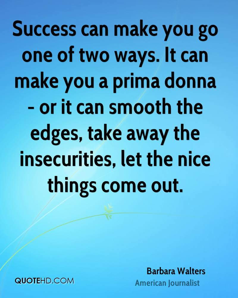 Success Can Make You Go One Of Two Ways. It Can Make You A Prima
