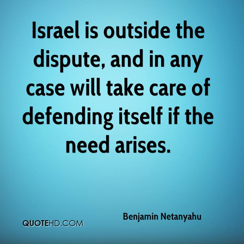 Israel is outside the dispute, and in any case will take care of defending itself if the need arises.