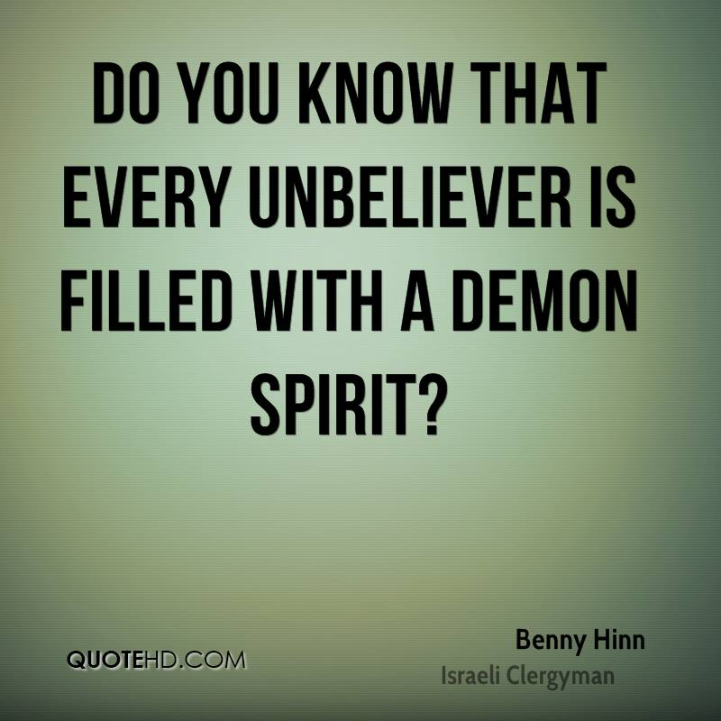 Do you know that every unbeliever is filled with a demon spirit?