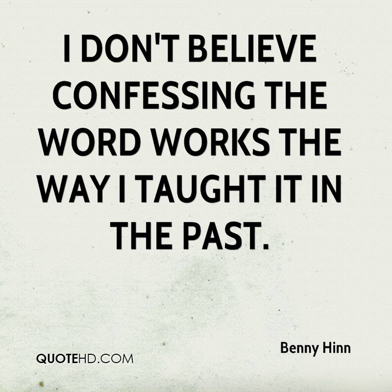 I don't believe confessing the Word works the way I taught it in the past.