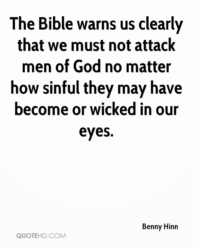 The Bible warns us clearly that we must not attack men of God no matter how sinful they may have become or wicked in our eyes.