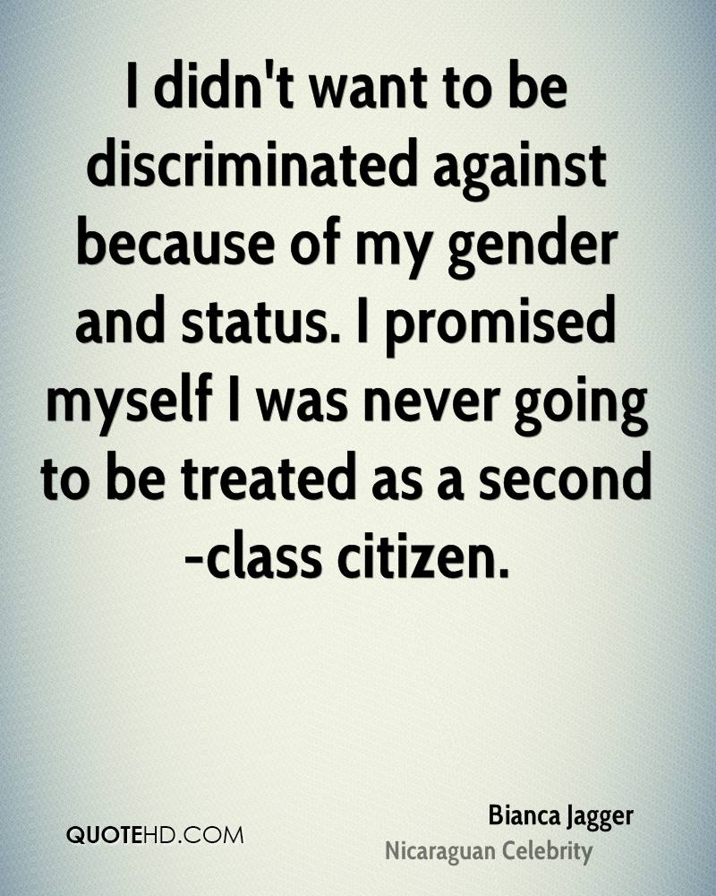 I didn't want to be discriminated against because of my gender and status. I promised myself I was never going to be treated as a second-class citizen.