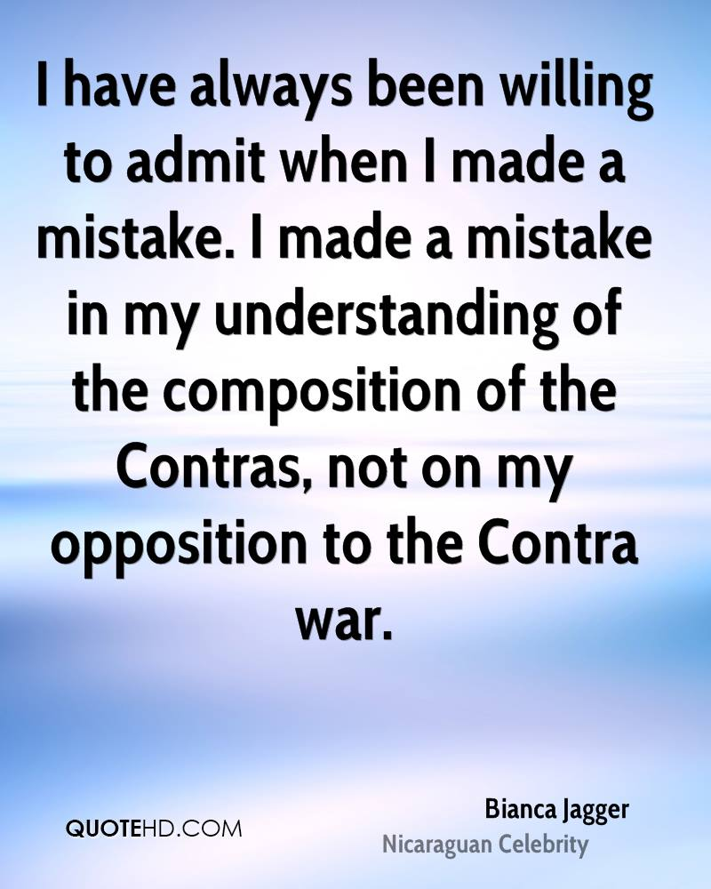 I have always been willing to admit when I made a mistake. I made a mistake in my understanding of the composition of the Contras, not on my opposition to the Contra war.