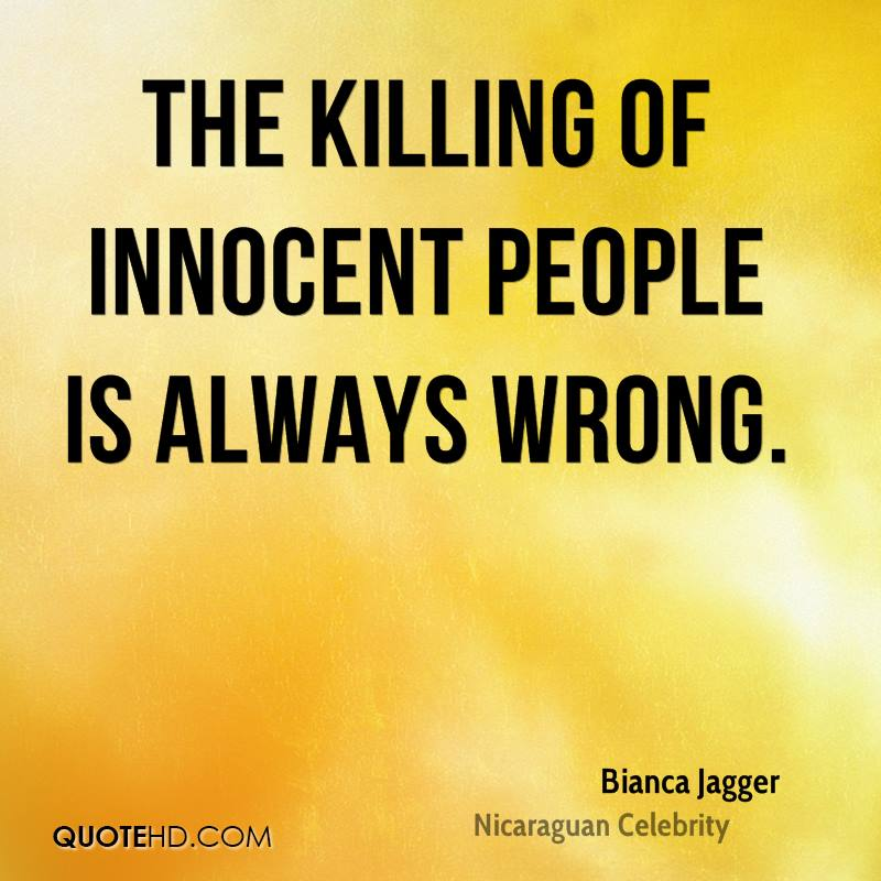 The killing of innocent people is always wrong.