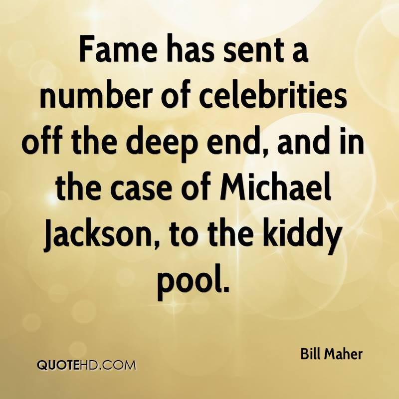 Fame has sent a number of celebrities off the deep end, and in the case of Michael Jackson, to the kiddy pool.