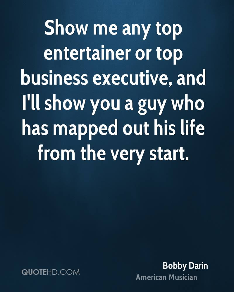 Show me any top entertainer or top business executive, and I'll show you a guy who has mapped out his life from the very start.