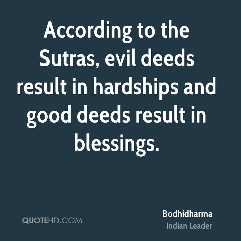 According to the Sutras, evil deeds result in hardships and good deeds result in blessings.
