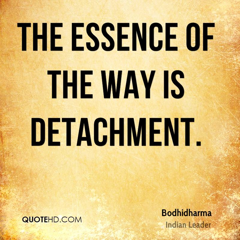 The essence of the Way is detachment.