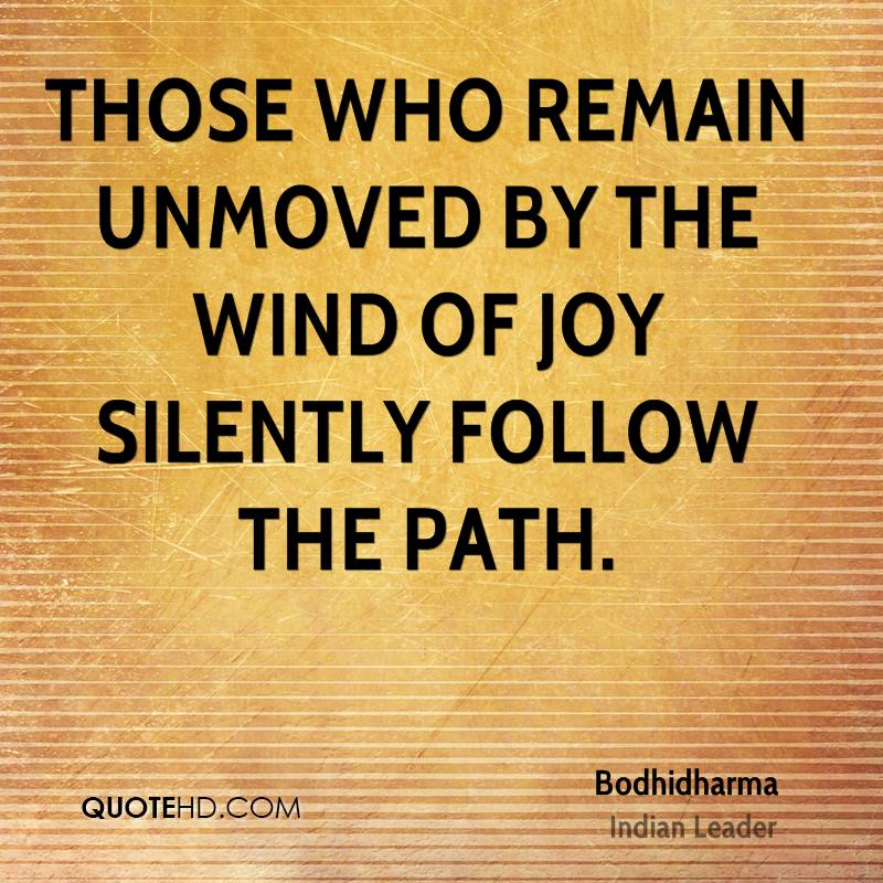 Those who remain unmoved by the wind of joy silently follow the Path.