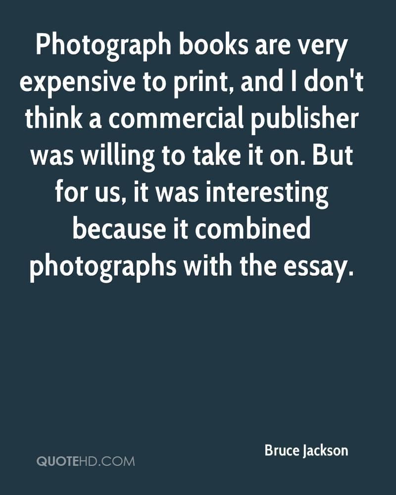 Photograph books are very expensive to print, and I don't think a commercial publisher was willing to take it on. But for us, it was interesting because it combined photographs with the essay.