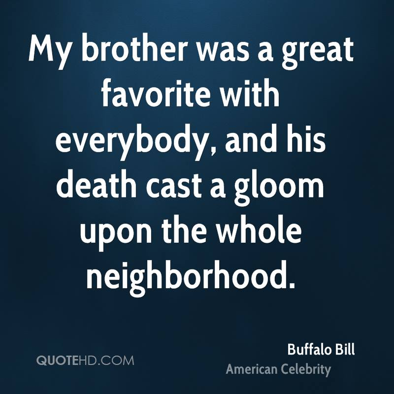 my brother was a great favorite with everybody and his death cast a gloom upon