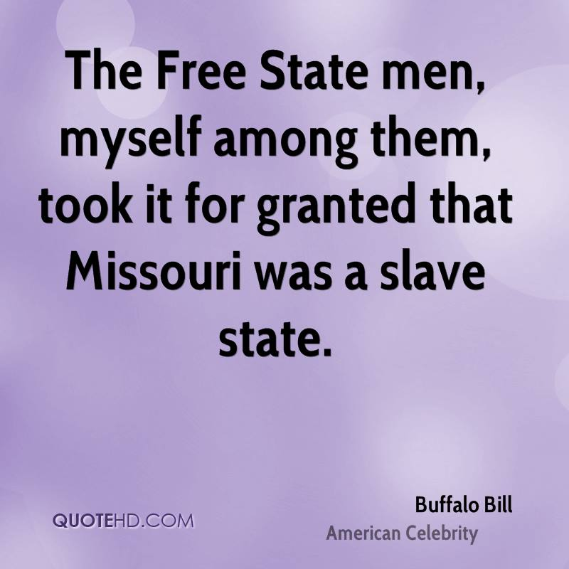 The Free State men, myself among them, took it for granted that Missouri was a slave state.