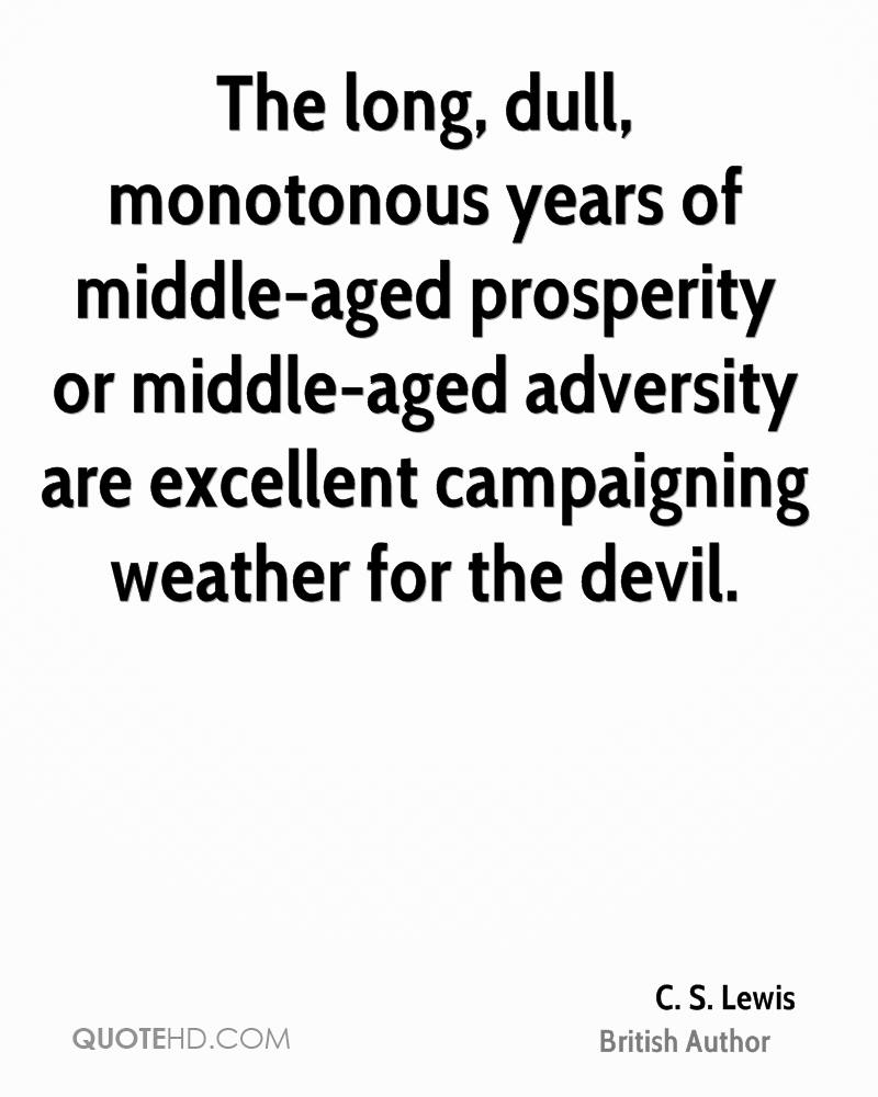 The long, dull, monotonous years of middle-aged prosperity or middle-aged adversity are excellent campaigning weather for the devil.