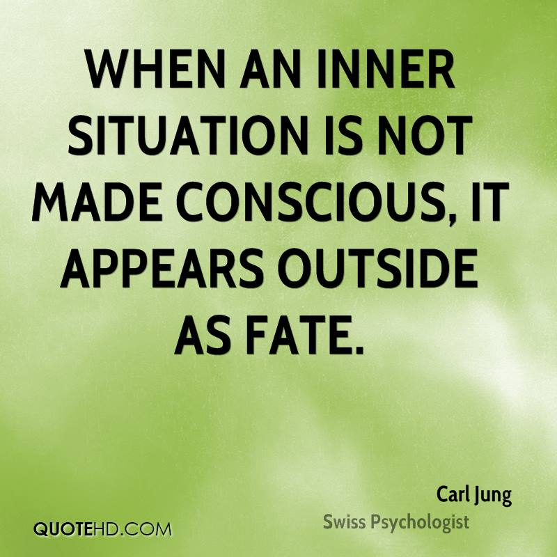 When an inner situation is not made conscious, it appears outside as fate.