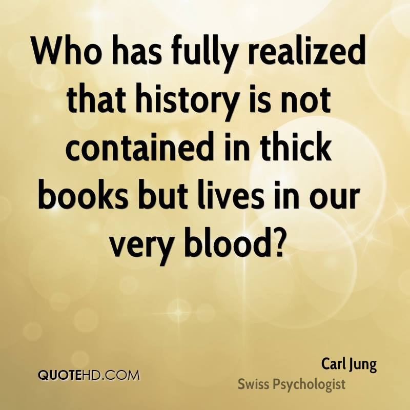 Who has fully realized that history is not contained in thick books but lives in our very blood?