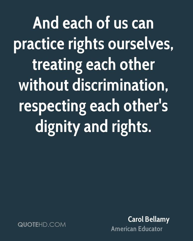 And each of us can practice rights ourselves, treating each other without discrimination, respecting each other's dignity and rights.