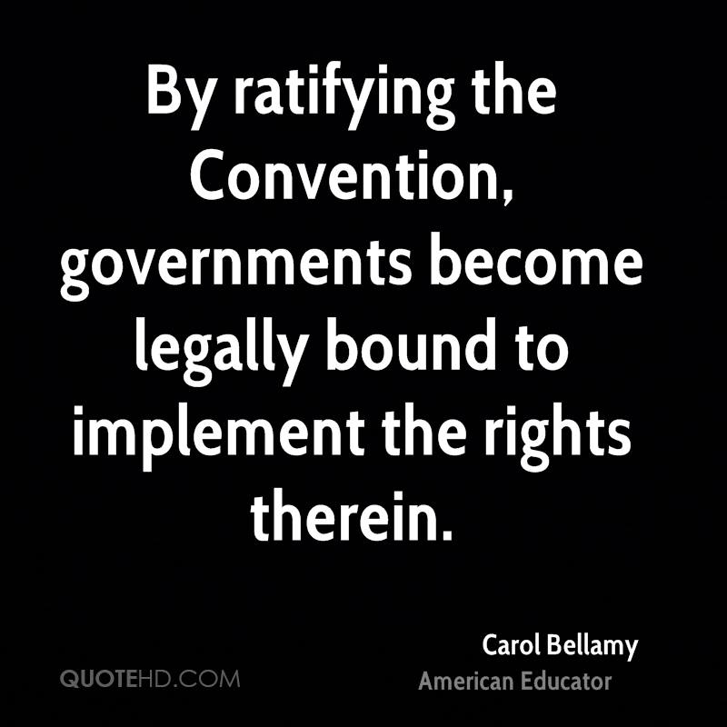 By ratifying the Convention, governments become legally bound to implement the rights therein.