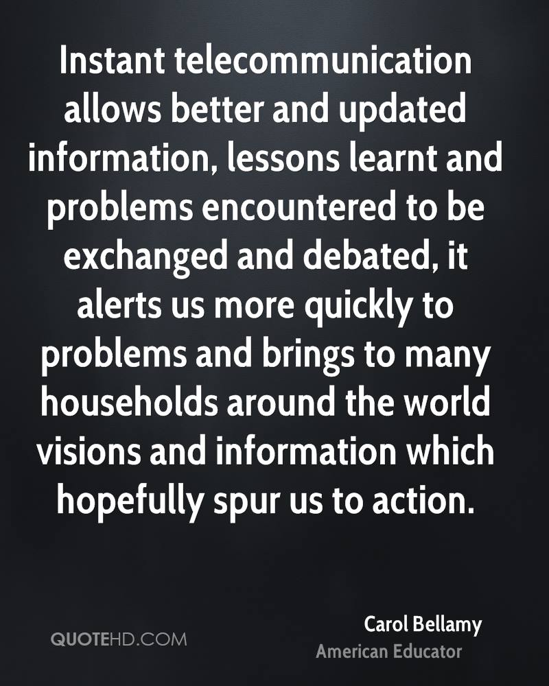 encountered quotes page quotehd carol bellamy instant telecommunication allows better and updated information lessons learnt and problems encountered