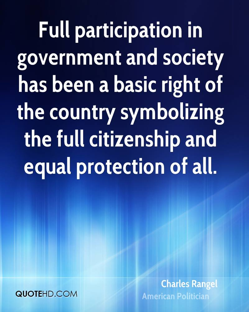 Full participation in government and society has been a basic right of the country symbolizing the full citizenship and equal protection of all.