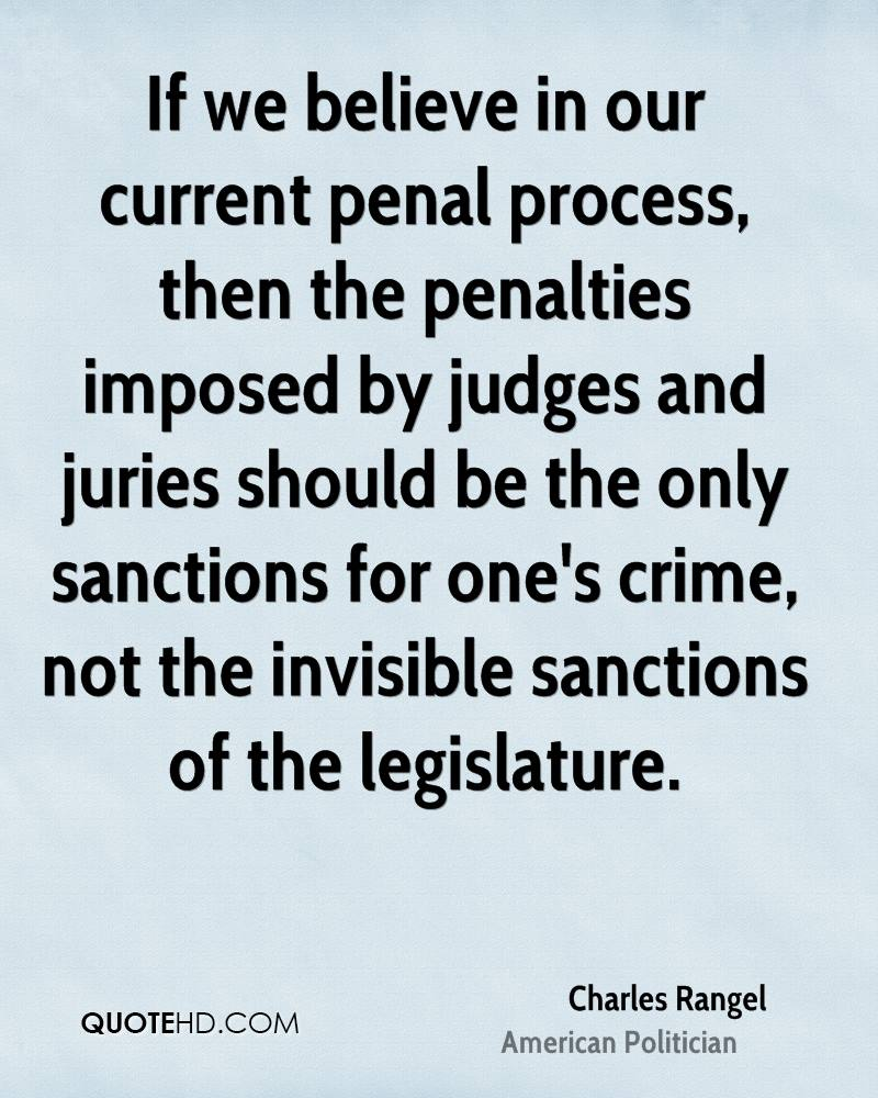 If we believe in our current penal process, then the penalties imposed by judges and juries should be the only sanctions for one's crime, not the invisible sanctions of the legislature.