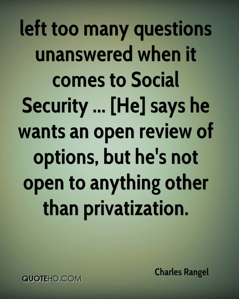 left too many questions unanswered when it comes to Social Security ... [He] says he wants an open review of options, but he's not open to anything other than privatization.